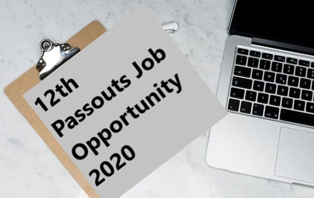 12th Passout Job Opportunity 2020
