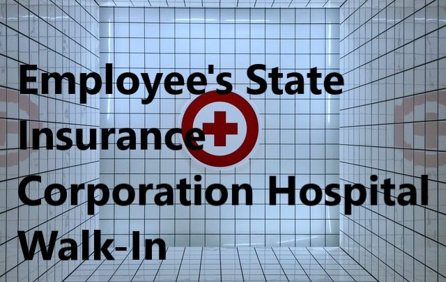 Employee's State Insurance Corporation Hospital walkin