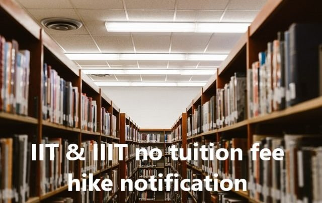 IIT & IIIT no tuition fee hike notification